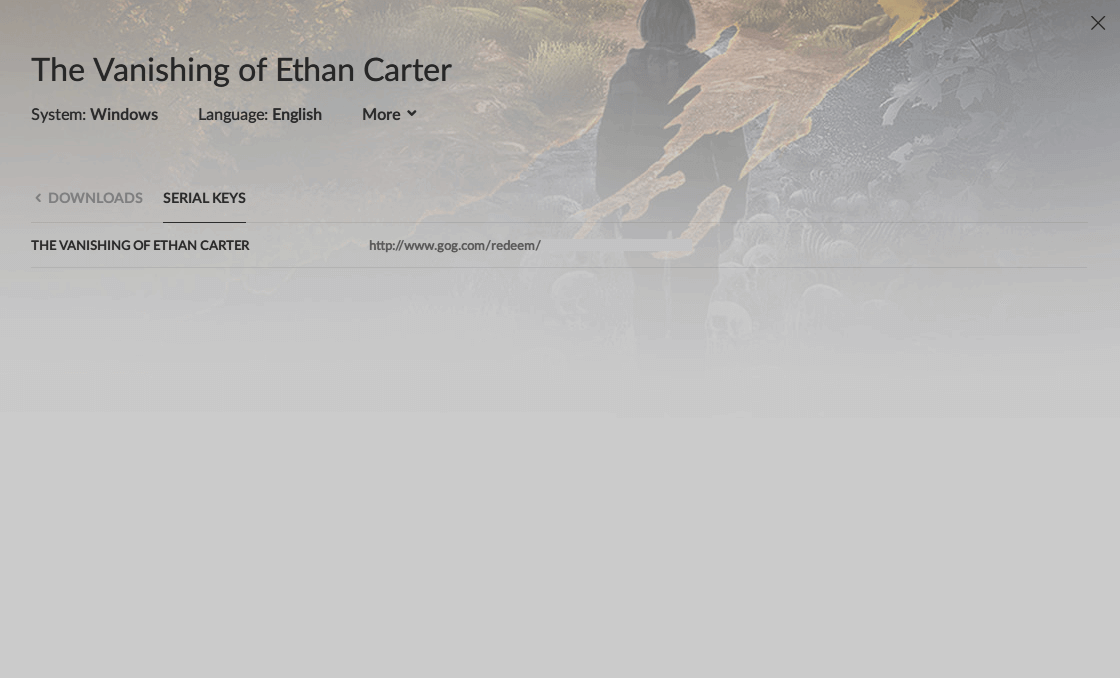 GOG 版 The Vanishing of Ethan Carter Redux 登録方法、GOG 版 The Vanishing of Ethan Carter ダウンロードページにある More → Serial Keys をクリック、redeem URL にアクセスして The Vanishing of Ethan Carter Redux を登録