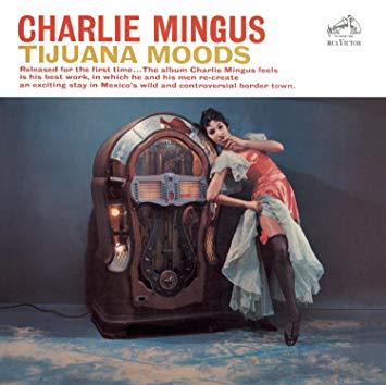 Charlie Mingus _Tijuana Moods